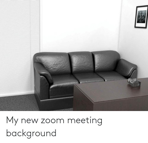 background: My new zoom meeting background