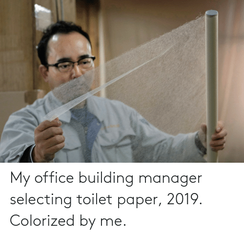 manager: My office building manager selecting toilet paper, 2019. Colorized by me.