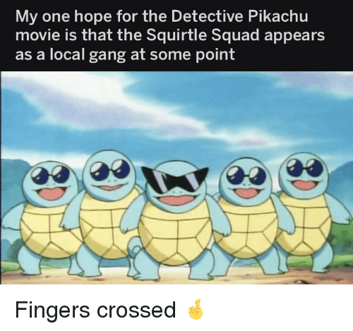 Pikachu, Squad, and Gang: My one hope for the Detective Pikachu  movie is that the Squirtle Squad appears  as a local gang at some point Fingers crossed 🤞