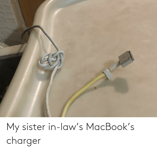 Cringe Pics: My sister in-law's MacBook's charger