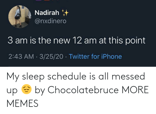 Schedule: My sleep schedule is all messed up 😔 by Chocolatebruce MORE MEMES