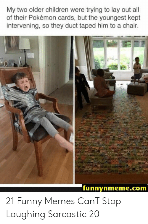 Children, Funny, and Memes: My two older children were trying to lay out all  of their Pokémon cards, but the youngest kept  intervening, so they duct taped him to a chair.  funnynmeme.com 21 Funny Memes CanT Stop Laughing Sarcastic 20