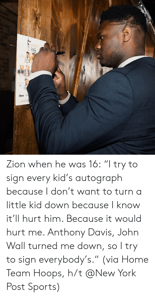 """John Wall, New York, and New York Post: NAISMETH  は,  Bona CIT Zion when he was 16:  """"I try to sign every kid's autograph because I don't want to turn a little kid down because I know it'll hurt him. Because it would hurt me. Anthony Davis, John Wall turned me down, so I try to sign everybody's.""""  (via Home Team Hoops, h/t @New York Post Sports)"""