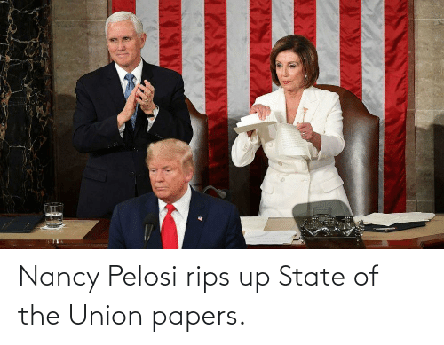 Nancy Pelosi: Nancy Pelosi rips up State of the Union papers.