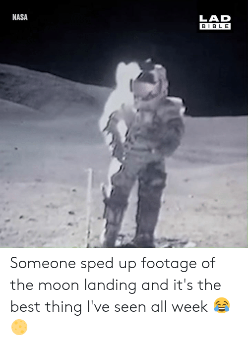 Dank, Nasa, and Best: NASA  LAD  BIBLE Someone sped up footage of the moon landing and it's the best thing I've seen all week 😂🌕