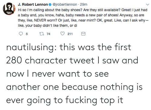 nothing: nautilusing: this was the first 280 character tweet I saw and now I never want to see another one because nothing is ever going to fucking top it