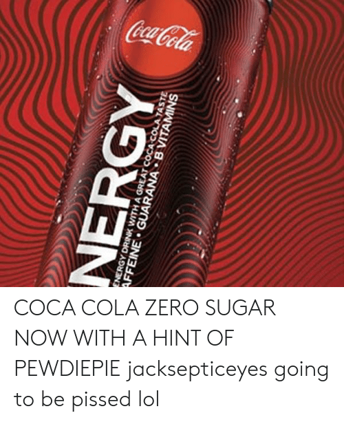 Coca-Cola, Energy, and Lol: NERGY  ENERGY DRINK WITH A GREAT COCA COLA TASTE  AFFEINE GUARANA B VITAMINS COCA COLA ZERO SUGAR NOW WITH A HINT OF PEWDIEPIE jacksepticeyes going to be pissed lol