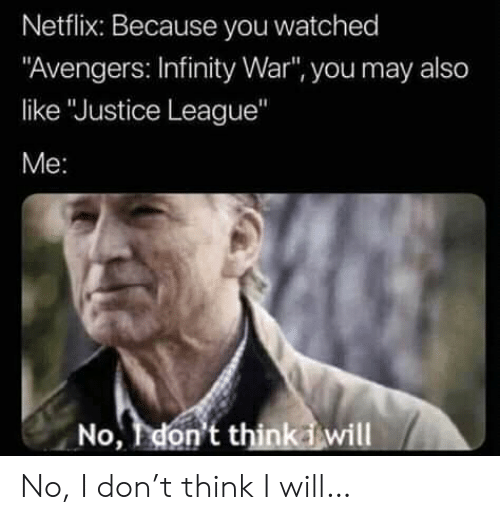 """Netflix, Avengers, and Infinity: Netflix: Because you watched  """"Avengers: Infinity War"""", you may also  like """"Justice League""""  Me:  No, don't thinkiwill No, I don't think I will…"""