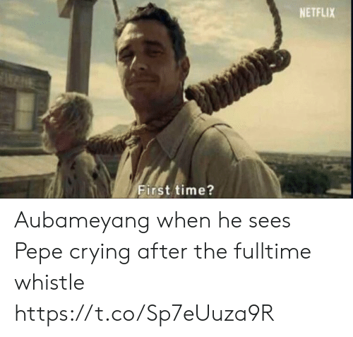 Crying, Memes, and Netflix: NETFLIX  First time? Aubameyang when he sees Pepe crying after the fulltime whistle https://t.co/Sp7eUuza9R