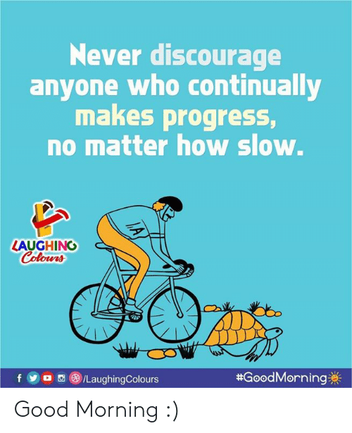 Good Morning, Good, and Never: Never discourage  anyone who continually  makes progress,  no matter how slow.  LAUGHING  olowrs  foa /LaughingColours  #GoodMorning券|  0 Good Morning :)