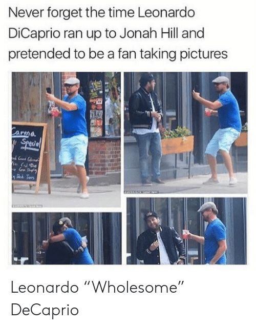 """Wholesome: Never forget the time Leonardo  DiCaprio ran up to Jonah Hill and  pretended to be a fan taking pictures  Carma  Special Leonardo """"Wholesome"""" DeCaprio"""
