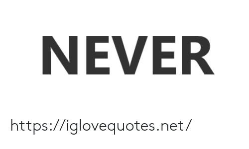 Never, Net, and Href: NEVER https://iglovequotes.net/