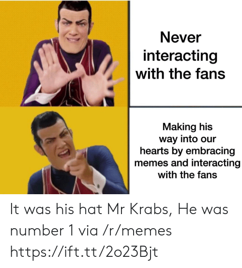Memes, Mr. Krabs, and Hearts: Never  interacting  with the fans  Making his  way into our  hearts by embracing  memes and interacting  with the fans It was his hat Mr Krabs, He was number 1 via /r/memes https://ift.tt/2o23Bjt
