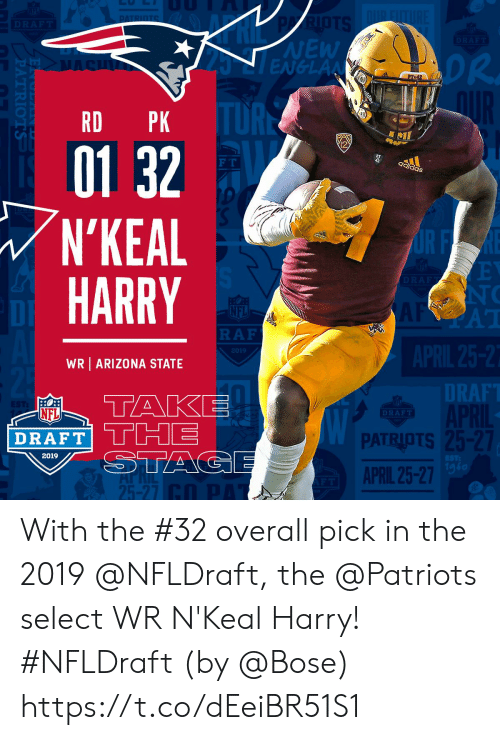 Memes, Nfl, and NFL Draft: NEW  DR  RD PK  01 32  N'KEAL  HARRY  I2  F T  aS  NC  AT  DI  RAF  2019  WR ARIZONA STATE  DT  RAF  NFL  DRAFT  PATRIOTS  APRIL 25-27  2019  1g6  25-27 With the #32 overall pick in the 2019 @NFLDraft, the @Patriots select WR N'Keal Harry! #NFLDraft (by @Bose) https://t.co/dEeiBR51S1