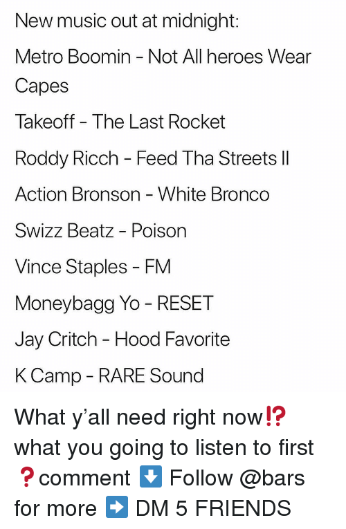 Friends, Jay, and Memes: New music out at midnight:  Metro Boomin - Not All heroes Wear  Capes  Takeoff The Last Rocket  Roddy Ricch - Feed Tha Streets ll  Action Bronson White Bronco  Swizz Beatz - Poison  Vince Staples - FM  Moneybagg Yo - RESET  Jay Critch - Hood Favorite  KCamp - RARE Sound What y'all need right now⁉️what you going to listen to first ❓comment ⬇️ Follow @bars for more ➡️ DM 5 FRIENDS