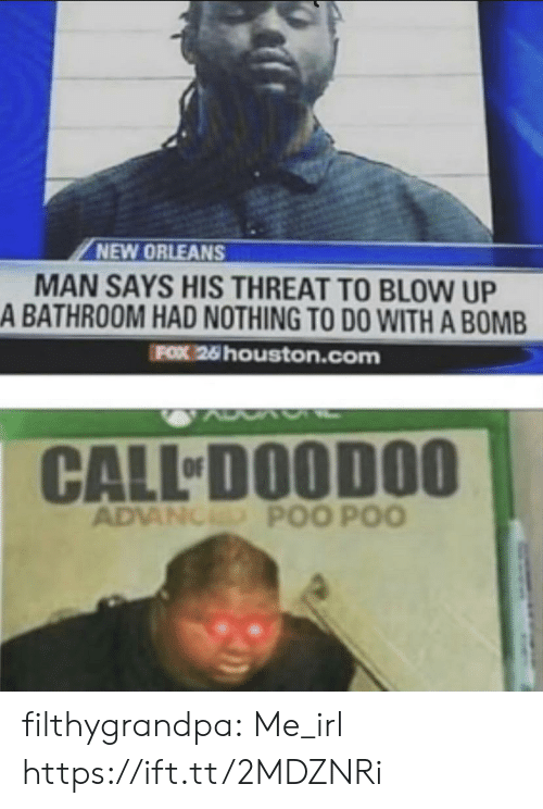 Advanced: NEW ORLEANS  MAN SAYS HIS THREAT TO BLOW UP  A BATHROOM HAD NOTHING TO DO WITH A BOMB  FOX 26 houston.com  CALL DOODOO  ADVANCED POO POO filthygrandpa:  Me_irl https://ift.tt/2MDZNRi