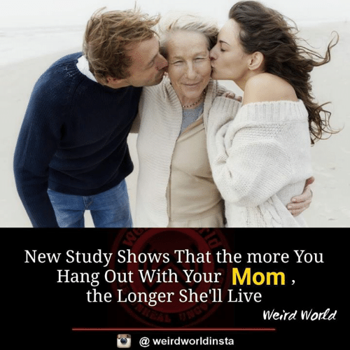 Memes, Weird, and Live: New Study Shows That the more You  Hang Out With Your Mom  the Longer Shell Live  仁  Weird World  @ weirdworldinsta