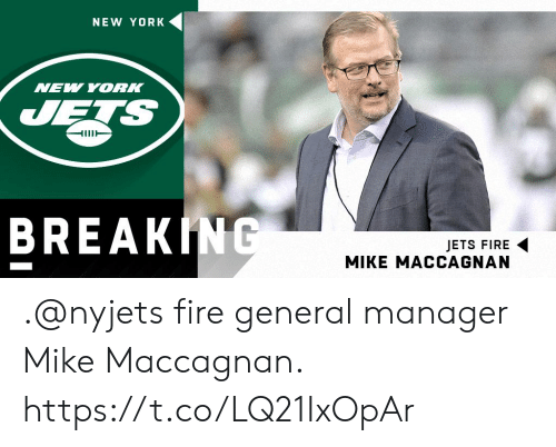 Fire, Memes, and New York: NEW YORK  NEW YORK  UETS  BREAKINC  JETS FIRE  MIKE MACCAGNAN .@nyjets fire general manager Mike Maccagnan. https://t.co/LQ21IxOpAr