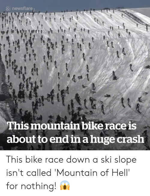 Hell, Race, and Bike: newsflare  This mountain bike race is  about to end in a huge crash This bike race down a ski slope isn't called 'Mountain of Hell' for nothing! 😱