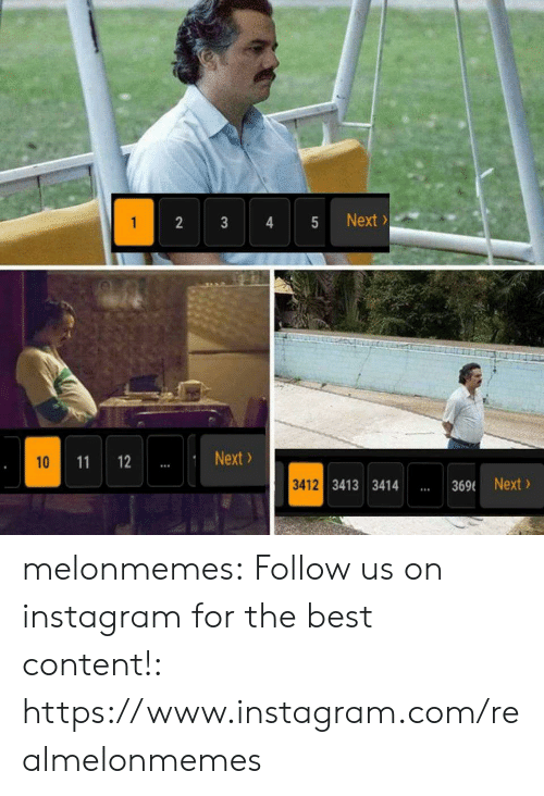 Instagram, Tumblr, and Best: Next  1  2  3  Next  12  10  11  3412 3413 3414  369 Next  :  5  4  : melonmemes:  Follow us on instagram for the best content!: https://www.instagram.com/realmelonmemes