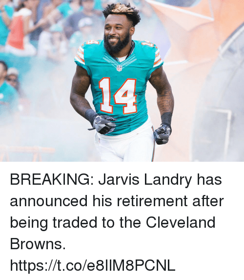 Cleveland Browns, Browns, and Cleveland: NFI  114 BREAKING: Jarvis Landry has announced his retirement after being traded to the Cleveland Browns. https://t.co/e8IlM8PCNL