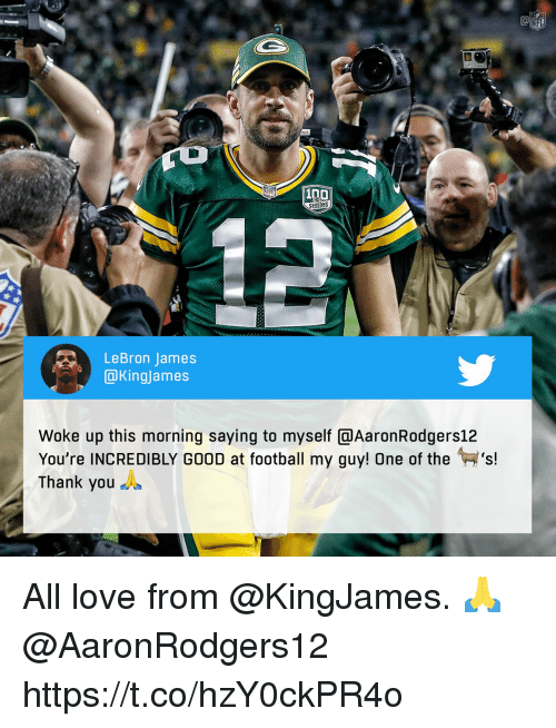 Anaconda, Football, and LeBron James: NFL  100  EASONS  LeBron James  OKingjames  Woke up this morning saying to myself @AaronRodgers12  You're INCREDIBLY GOOD at football my guy! One of the H's!  Thank you A All love from @KingJames. 🙏 @AaronRodgers12 https://t.co/hzY0ckPR4o