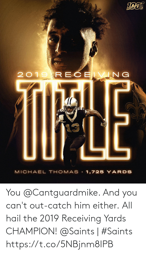 Michael: NFL  2019 RECE VING  TIPLE  MICHAEL THOMAS • 1,725 Y ARDS You @Cantguardmike. And you can't out-catch him either.  All hail the 2019 Receiving Yards CHAMPION!   @Saints | #Saints https://t.co/5NBjnm8IPB