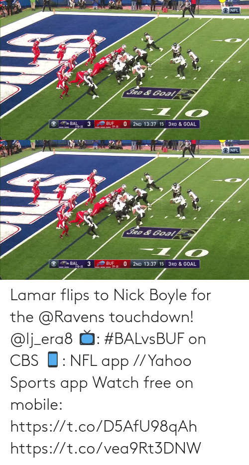 Ravens: NFL  3RD&Goal  BUF  (9-3)  BAL  (10-2)  2ND 13:37 15 3RD & GOAL   NFL  3RD &Goalk  BAL  (10-2)  BUF  19-3)  2ND 13:37 15 3RD & GOAL Lamar flips to Nick Boyle for the @Ravens touchdown! @lj_era8  📺: #BALvsBUF on CBS 📱: NFL app // Yahoo Sports app Watch free on mobile: https://t.co/D5AfU98qAh https://t.co/vea9Rt3DNW