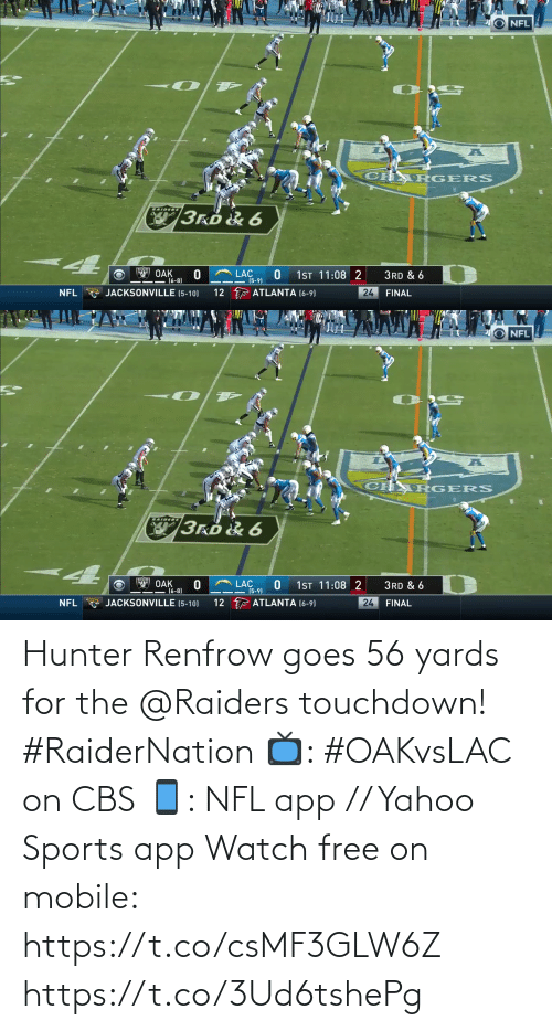 hunter: NFL  CH R GERS  LAIDERS  3r.D& 6  OAK  (6-8)  1ST 11:08 2  LẠC  (5-9)  3RD & 6  JACKSONVILLE (5-10)  12 F ATLANTA (6-9)  24  NFL  FINAL   NFL  CH R GERS  RAIDERS  3RD& 6  OAK  (6-8)  1ST 11:08 2  LAC  (5-9)  3RD & 6  A JACKSONVILLE (5-10)  12 F ATLANTA (6-9)  24  NFL  FINAL Hunter Renfrow goes 56 yards for the @Raiders touchdown! #RaiderNation  📺: #OAKvsLAC on CBS 📱: NFL app // Yahoo Sports app Watch free on mobile: https://t.co/csMF3GLW6Z https://t.co/3Ud6tshePg