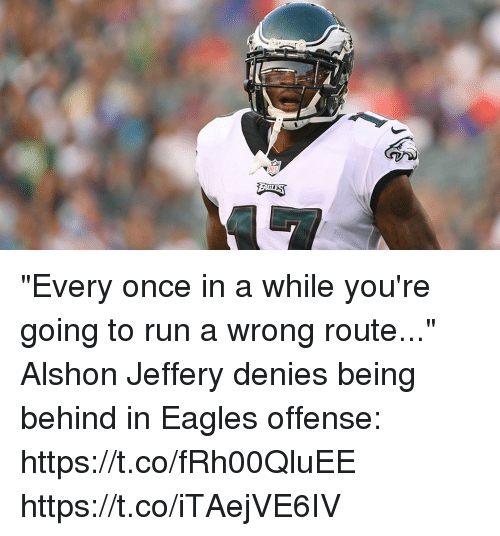 "Philadelphia Eagles, Memes, and Nfl: NFL ""Every once in a while you're going to run a wrong route...""  Alshon Jeffery denies being behind in Eagles offense: https://t.co/fRh00QluEE https://t.co/iTAejVE6IV"