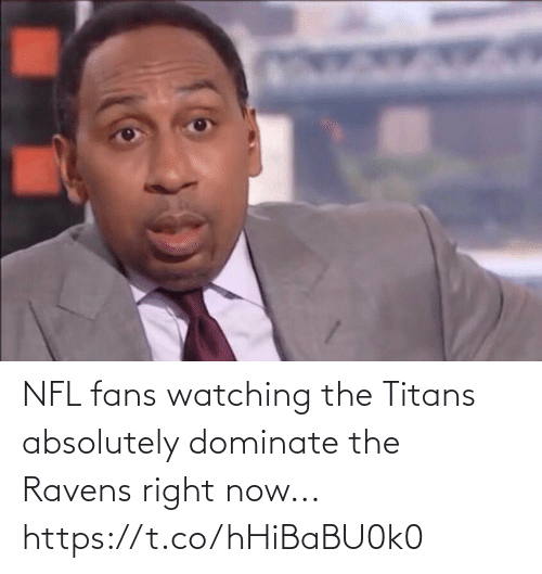 Ravens: NFL fans watching the Titans absolutely dominate the Ravens right now... https://t.co/hHiBaBU0k0