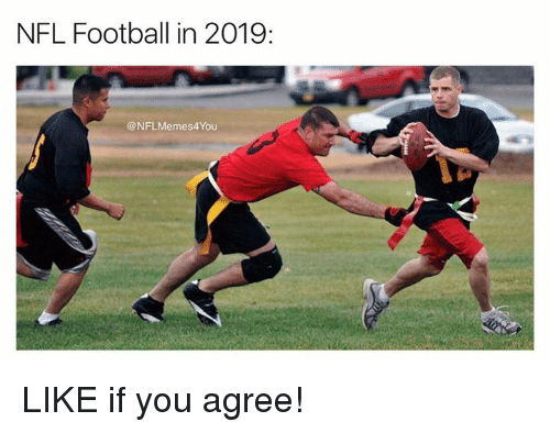 Nfl Football: NFL Football in 2019  @NFLMemes4 You LIKE if you agree!