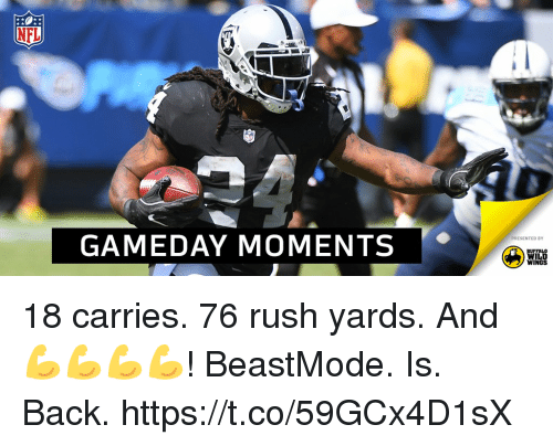 Beastmode: NFL  GAMEDAY MOMENTS  PRESENTED BY  BUFFALO  WILD  WINGS 18 carries. 76 rush yards. And 💪💪💪💪!  BeastMode. Is. Back. https://t.co/59GCx4D1sX