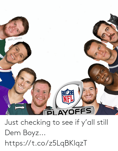 See If: @NFL_MEMES  NFL  PLAYOFFS  11 Just checking to see if y'all still Dem Boyz... https://t.co/z5LqBKlqzT