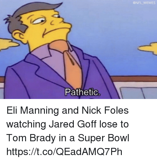 Eli Manning, Football, and Memes: @NFL MEMES  Pathetic Eli Manning and Nick Foles watching Jared Goff lose to Tom Brady in a Super Bowl https://t.co/QEadAMQ7Ph