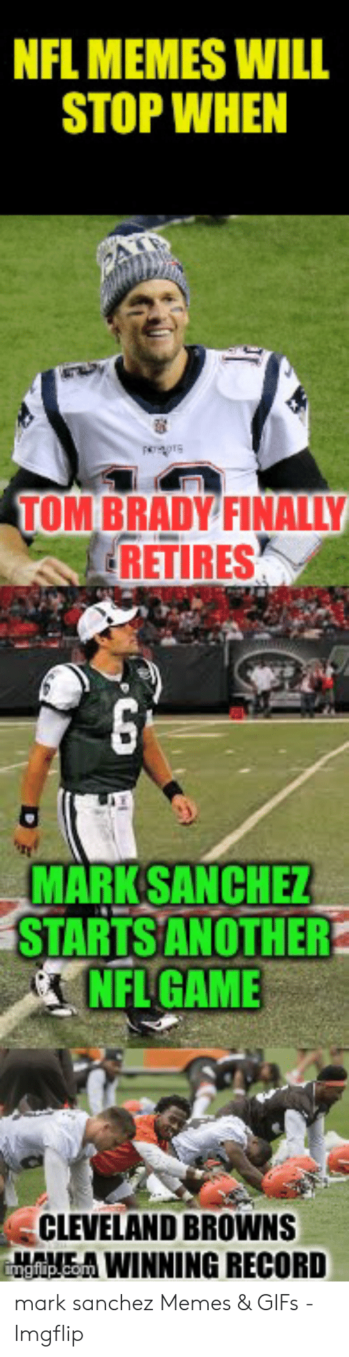 Nfl Memes Will Stop When Persgrs Tom Brady Finally Retires Mark Sanchez Startsanother Nfl Game Cleveland Browns Nwinning Record Uave Imgfiipcom Mark Sanchez Memes Gifs Imgflip Cleveland Browns Meme