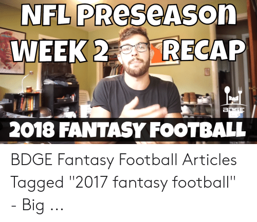 NFL PRESEASON WEEK 2 RECAP B GE 2018 FANTASY FOOTBALL BDGE
