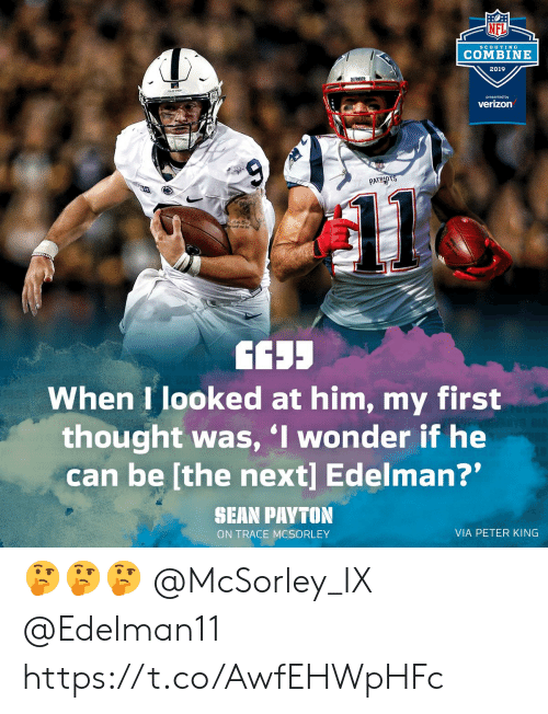 """Memes, Nfl, and Verizon: NFL  ScoUTIN G  COMBINE  2019  presented by  verizon  PATRID  When I looked at him, my first  thought was, I wonder if he  can be [the next] Edelman?""""  SHAN PAYTON  ON TRACE MCSORLEY  VIA PETER KING 🤔🤔🤔 @McSorley_IX @Edelman11 https://t.co/AwfEHWpHFc"""