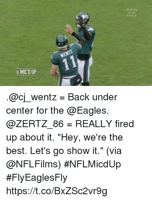"Philadelphia Eagles, Memes, and Best:  #NFLMicdUp  ZACK ERTZ  @ZERTZ 86  MIC'D UP .@cj_wentz = Back under center for the @Eagles. @ZERTZ_86 = REALLY fired up about it.  ""Hey, we're the best. Let's go show it."" (via @NFLFilms) #NFLMicdUp #FlyEaglesFly https://t.co/BxZSc2vr9g"