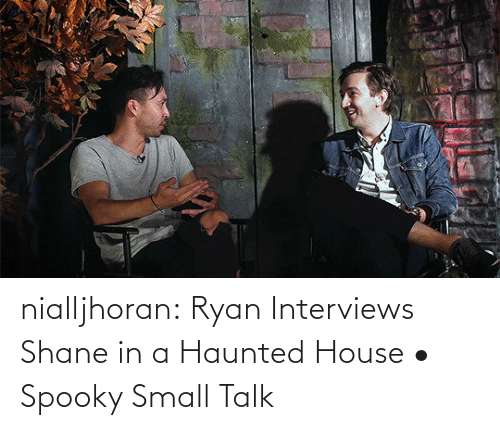haunted: nialljhoran:  Ryan Interviews Shane in a Haunted House • Spooky Small Talk