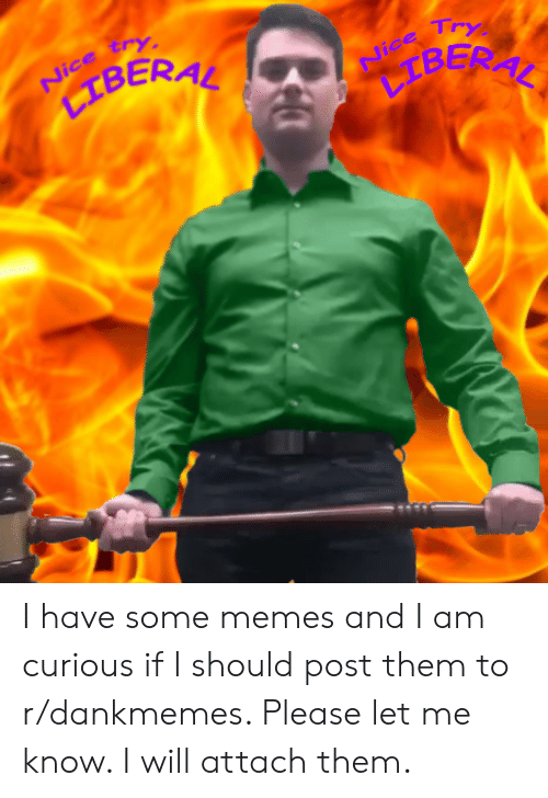 Nice Try Liberal Nice Try I Have Some Memes And I Am Curious If I Should Post Them To Rdankmemes Please Let Me Know I Will Attach Them Meme On Loveforquotes Com