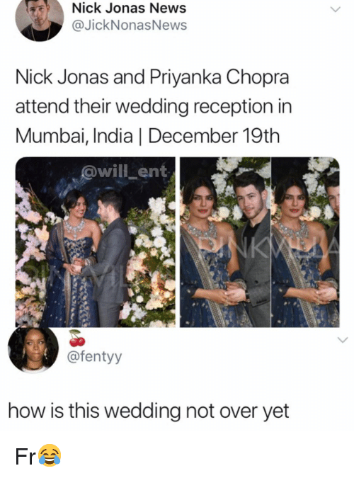 Memes, News, and India: Nick Jonas News  @JickNonasNews  Nick Jonas and Priyanka Chopra  attend their wedding reception in  Mumbai, India | December 19th  @will ent  @fentyy  how is this wedding not over yet Fr😂