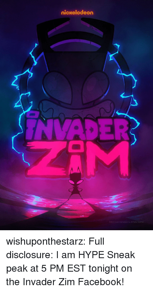 Ali, Facebook, and Hype: nickelodeon  INVADER  2018 Viacom International Inc. Ali Rights wishuponthestarz:  Full disclosure: I am HYPE  Sneak peak at 5 PM EST tonight on the Invader Zim Facebook!