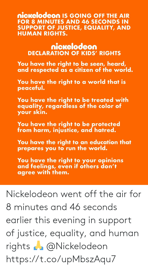 human: Nickelodeon went off the air for 8 minutes and 46 seconds earlier this evening in support of justice, equality, and human rights 🙏 @Nickelodeon https://t.co/upMbszAqu7