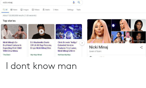 """Hop Wired: nicki minaj  Images  Q All  Books  News  Videos  More  Settings  Tools  About 122,000,000 results (1.00 seconds)  Top stories  More images  Nicki Minaj's Ex  Boyfriend Safaree Is  Expecting First Child  With Erica Mena  Chris Brown's """"Indiga""""  DJ Akademiks Dusts  Off Lil AK Rap Persona,  Extended Version  Nicki Minaj  Features Tory Lanez,  Draps Nicki Minaj Diss  Nicki Minaj & More  Queen of Spain  The Blast  Hip-Hop Wired  HotNewHipHop I dont know man"""