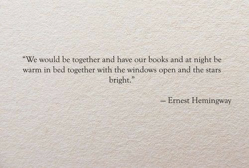 """Books, Windows, and Stars: night be  """"We would be together and have our books and at  warm in bed together with the windows open and the stars  bright.""""  -Ernest Hemingway"""