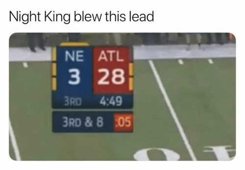 Nfl, Lead, and Atl: Night King blew this lead  NE ATL  3 28  3RD 4:49  RD & 8 05