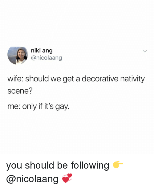 nativity: niki ang  @nicolaang  wife: should we get a decorative nativity  scene?  me: only if it's gay. you should be following 👉 @nicolaang 💞