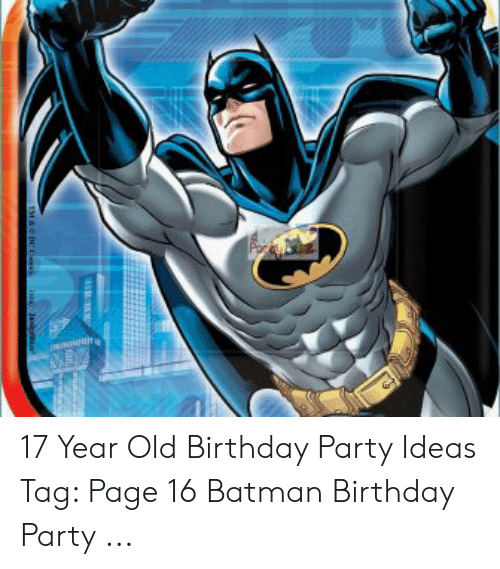 NIN 1MCINDe 17 Year Old Birthday Party Ideas Tag Page 16 Batman