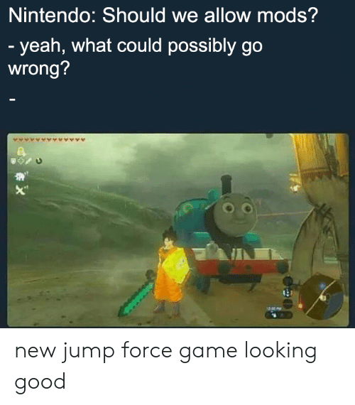 """Nintendo, Yeah, and Game: Nintendo: Should we allow mods?  - yeah, what could possibly go  wrong?  X"""" new jump force game looking good"""